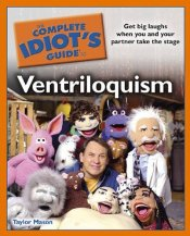 Complete Idiots Guide to Ventriloquism by Taylor Mason